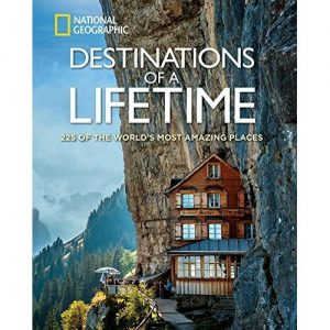 National Geographic Destinations of a Lifetime: 225 of the World's Most Amazing Places